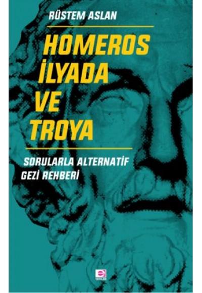 Homeros İlyada ve Troya Sorularla Alternatif Gezi Rehberi