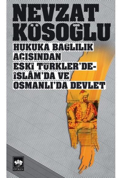 Hukuka Bağlılık Açısından Eski Türklerde İslamda ve Osmanlıda Devlet
