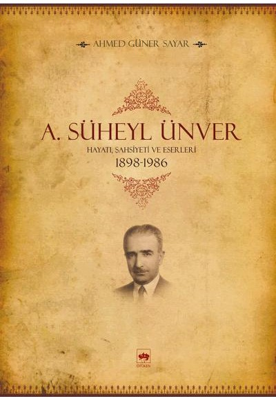 A. Süheyl Ünver Hayatı, Şahsiyeti ve Eserleri 1898 1986