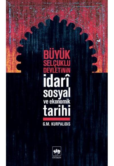 Büyük Selçuklu Devletinin İdari,Sosyal ve Ekonomik Tarihi