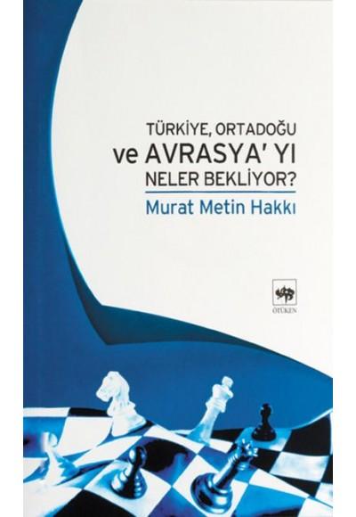 Türkiye Ortadoğu ve Avrasya'yı Neler Bekliyor