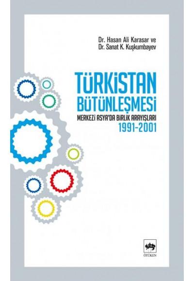 Türkistan Bütünleşmesi Merkezi Asya'da Birlik Arayışları 1991 2001
