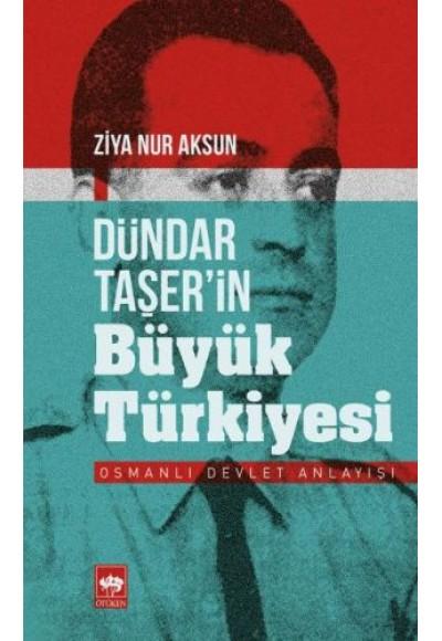 DündarTaşerin Büyük Türkiyesi Osmanlı Devlet Anlayışı