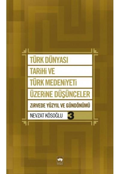 Türk Dünyası Tarihi ve Türk Medeniyeti Üzerine Düşünceler 3 Zirvede Yüzyıl ve Gündönümü