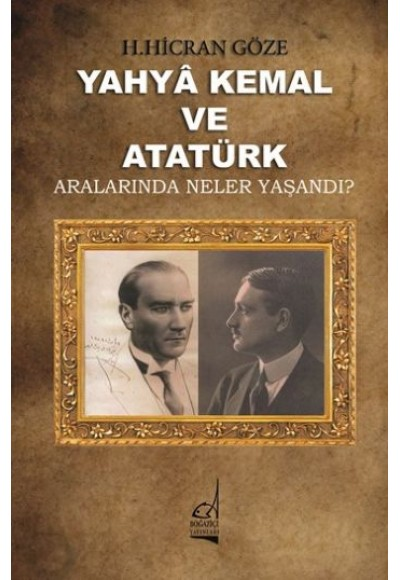 Yahya Kemal ve Atatürk Aralarında Neler Yaşandı