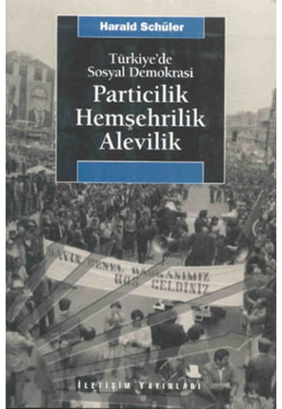 Türkiyede Sosyal Demokrasi Particilik, Hemşehrilik, Alevilik