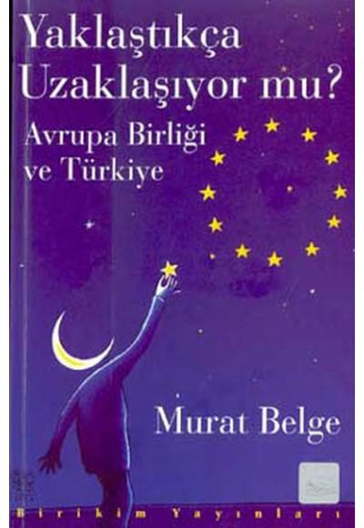 Yaklaştıkça Uzaklaşıyor mu Avrupa Birliği ve Türkiye