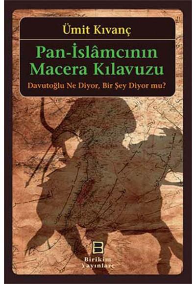 Pan İslamcının Macera Kılavuzu Davutoğlu Ne Diyor, Bir Şey Diyor mu
