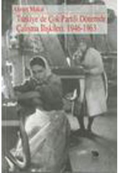Türkiyede Çok Partili Dönemde Çalışma İlişkileri 1946 1963