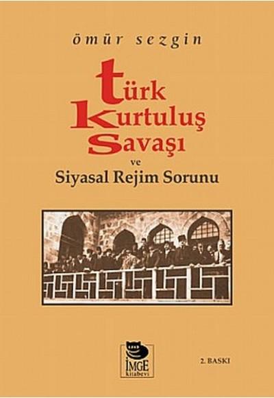 Türk Kurtuluş Savaşı ve Siyasal Rejim Sorunu
