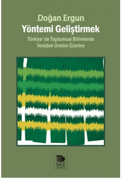 Yöntemi Geliştirmek  Türkiye'de Toplumsal Bilimlerde Yeniden Üretim Üzerine