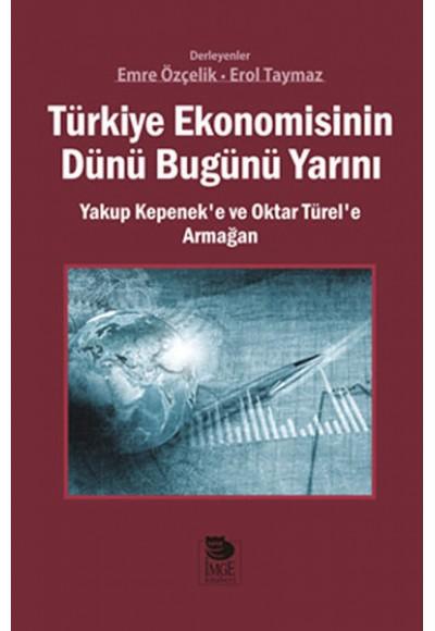 Türkiye Ekonomisinin Dünü Bugünü Yarını Yakup Kepeneke ve Oktar Türele Armağan