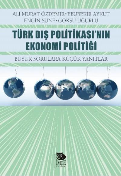 Türk Dış Politikasının Ekonomi Politiği Büyük Sorulara Küçük Yanıtlar