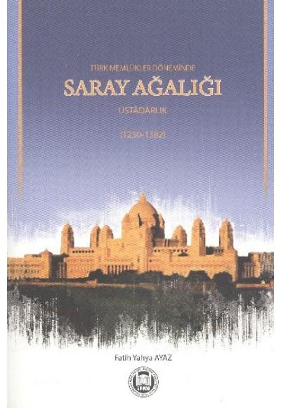 Türk Memlükler Döneminde Saray Ağalığı Üstadarlık 1252 1382