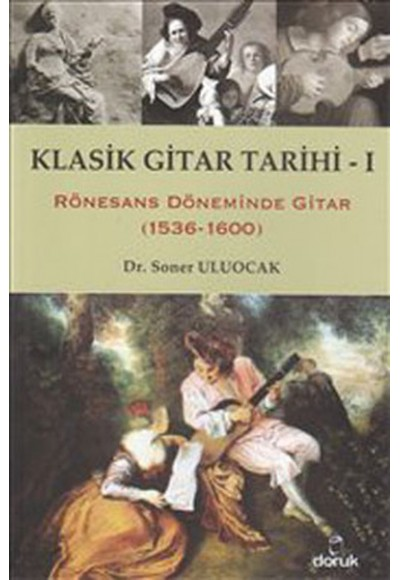 Klasik Gitar Tarihi I Rönesans Döneminde Gitar 1536 1600