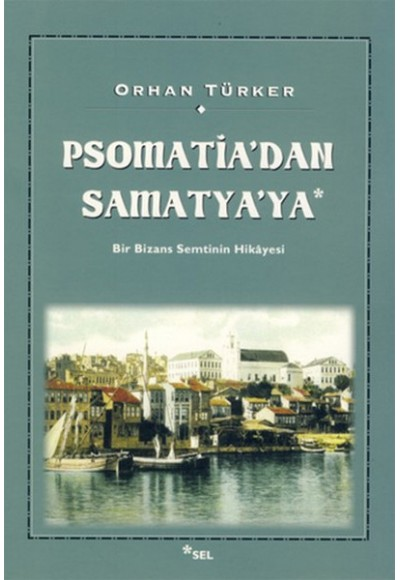 Psomati'dan Samatya'ya Bir Bizans Semtinin Hikayesi