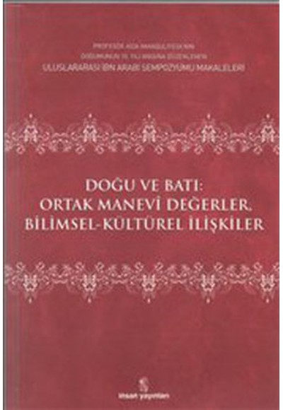 Doğu ve Batı Ortak Manevi Değerler Bilimsel Kültürel İlişkiler