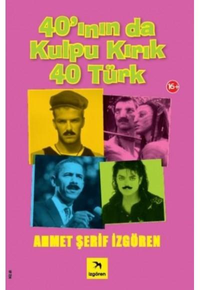 40ının da Kulpu Kırık 40 Türk