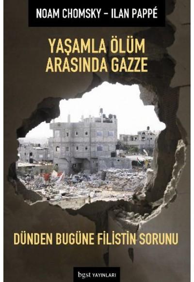 Yaşamla Ölüm Arasında Gazze Dünden Bugüne Filistin Sorunu