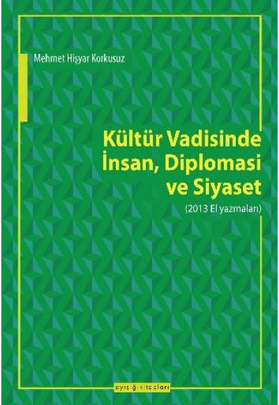 Kültür Vadisinde İnsan, Diplomasi ve Siyaset 2013 El Yazmaları
