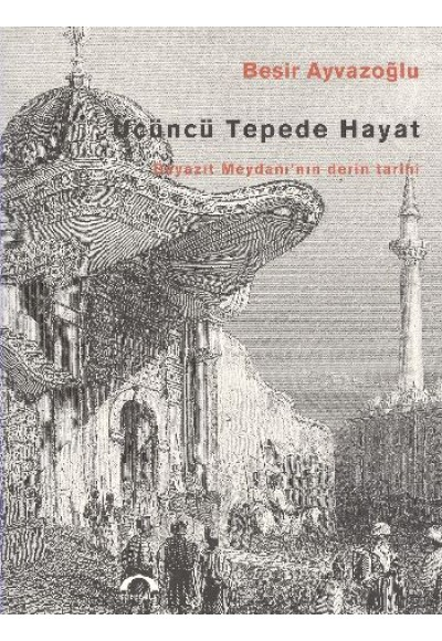 Üçüncü Tepede Hayat Beyazıt Meydanının Derin Tarihi