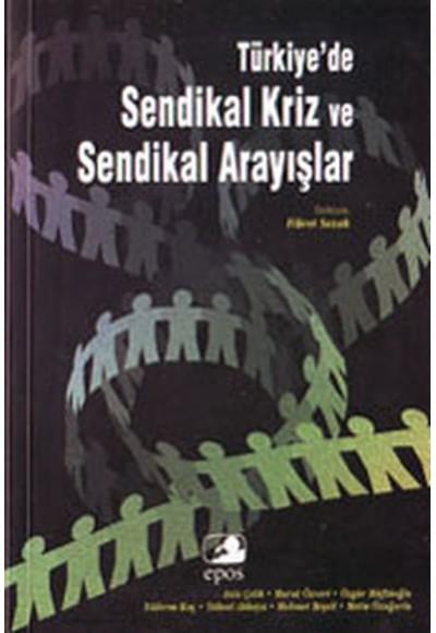 Türkiye'de Sendikal Kriz ve Sendikal Arayışlar