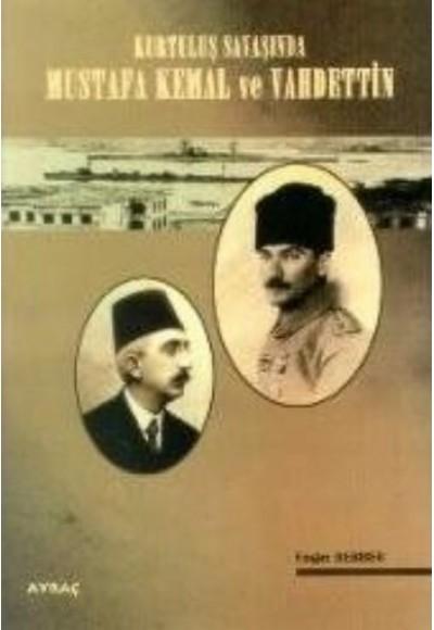Kurtuluş Savaşında Mustafa Kemal ve Vahdettin