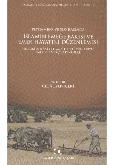 Peygamber ve Sonrasında İslam'ın Emeğe Bakışı ve Emek Hayatını Düzenlemesi Hukuki Ahlaki İktisa