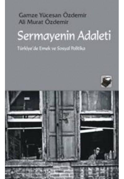 Sermayenin Adaleti Türkiye'de Emek ve Sosyal Politika