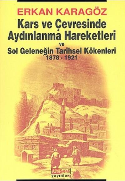 Kars ve Çevresinde Aydınlanma Hareketleri ve Sol Geleneğin Tarihsel Kökenleri 1878 1921