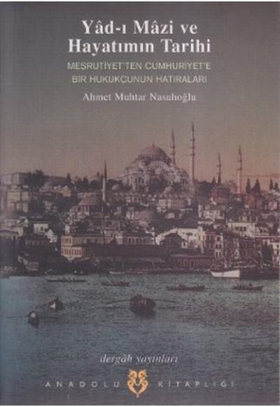 Yad ı Mazi ve Hayatımın Tarihi Meşrutiyet'ten Cumhuriyet'e Bir Hukukçunun Hatıraları