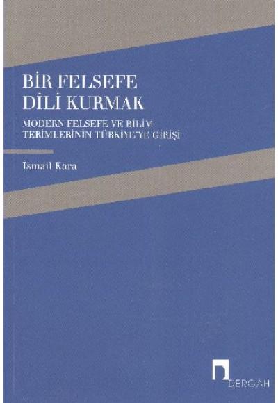 Bir Felsefe Dili Kurmak / Modern Felsefe ve Bilim Terimlerinin Türkiye'ye Girişi