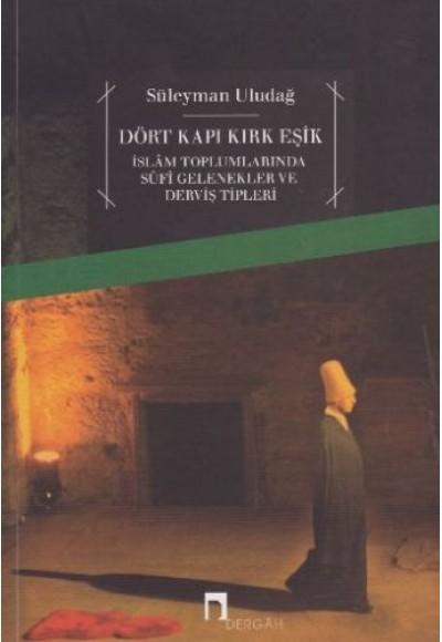 Dört Kapı Kırk Eşik İslam Toplumlarında Sufi Gelenekler ve Derviş Tipleri