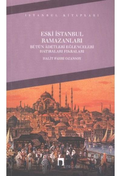 Eski İstanbul Ramazanları Bütün Adetleri Eğlenceleri Hatıraları Fıkraları