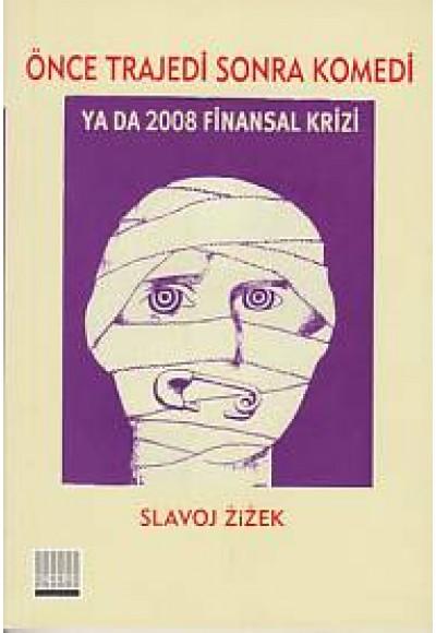 Önce Trajedi Sonra Komedi ya da 2008 Finansal Krizi