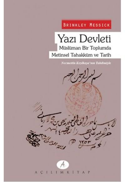 Yazı Devleti Müslüman Bir Toplumda Metinsel Tahakküm ve Tarih
