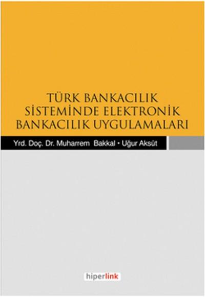 Türk Bankacılık Sisteminde Elektronik Bankacılık Uygulamaları