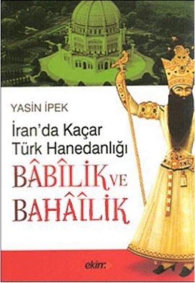İran'da Kaçar Türk Hanedanlığı Babilik ve Bahailik