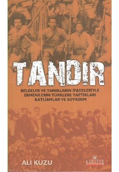 Tandır Belgeler ve Tanıkların İfadeleriyle Ermenilerin Türklere Yaptıkları Katliam ve Soykırım