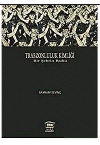 Trabzonluluk Kimliği Bir Şehrin Ruhu