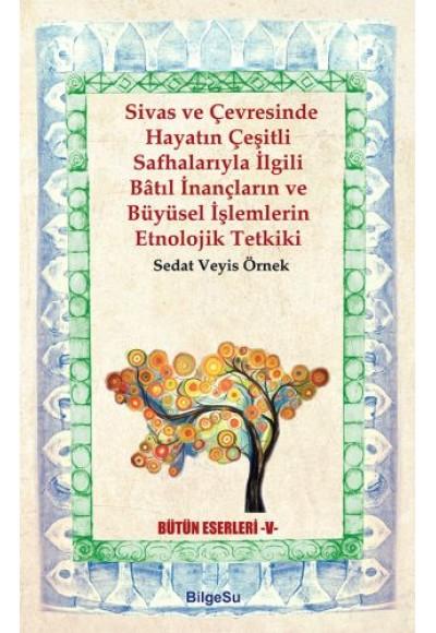 Sivas ve Çevresinde Hayatın Çeşitli Safhalarıyla İlgili Batıl İnançların ve Büyüsel İşlemlerin Etno.