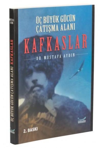 Üç Büyük Gücün Çatışma Alanı: Kafkaslar