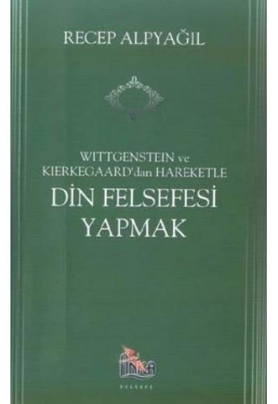 Wittgenstein Ve Kierkegaard'dan Hareketle Din Felsefesi Yapmak
